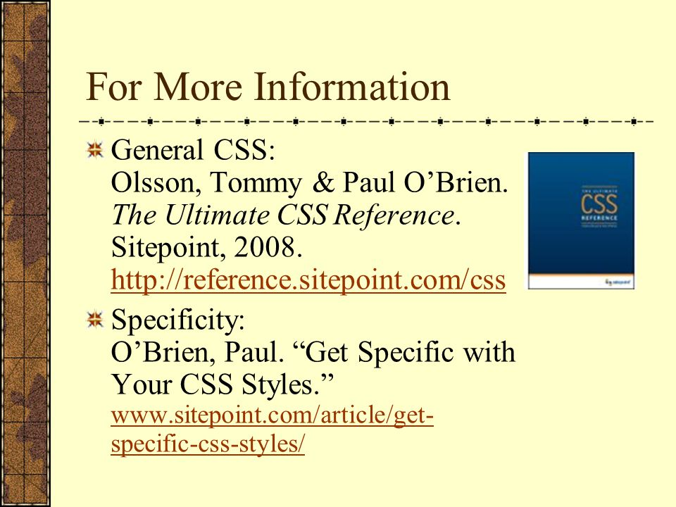 For More Information General CSS: Olsson, Tommy & Paul O'Brien.