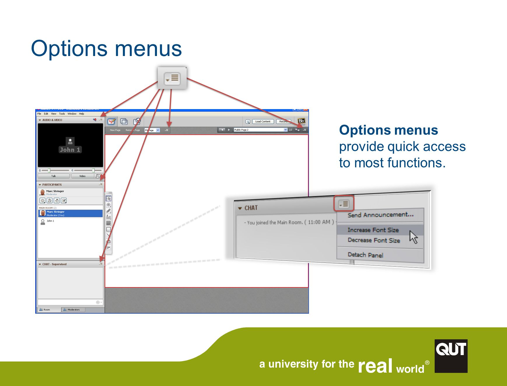 Options menus Options menus provide quick access to most functions.