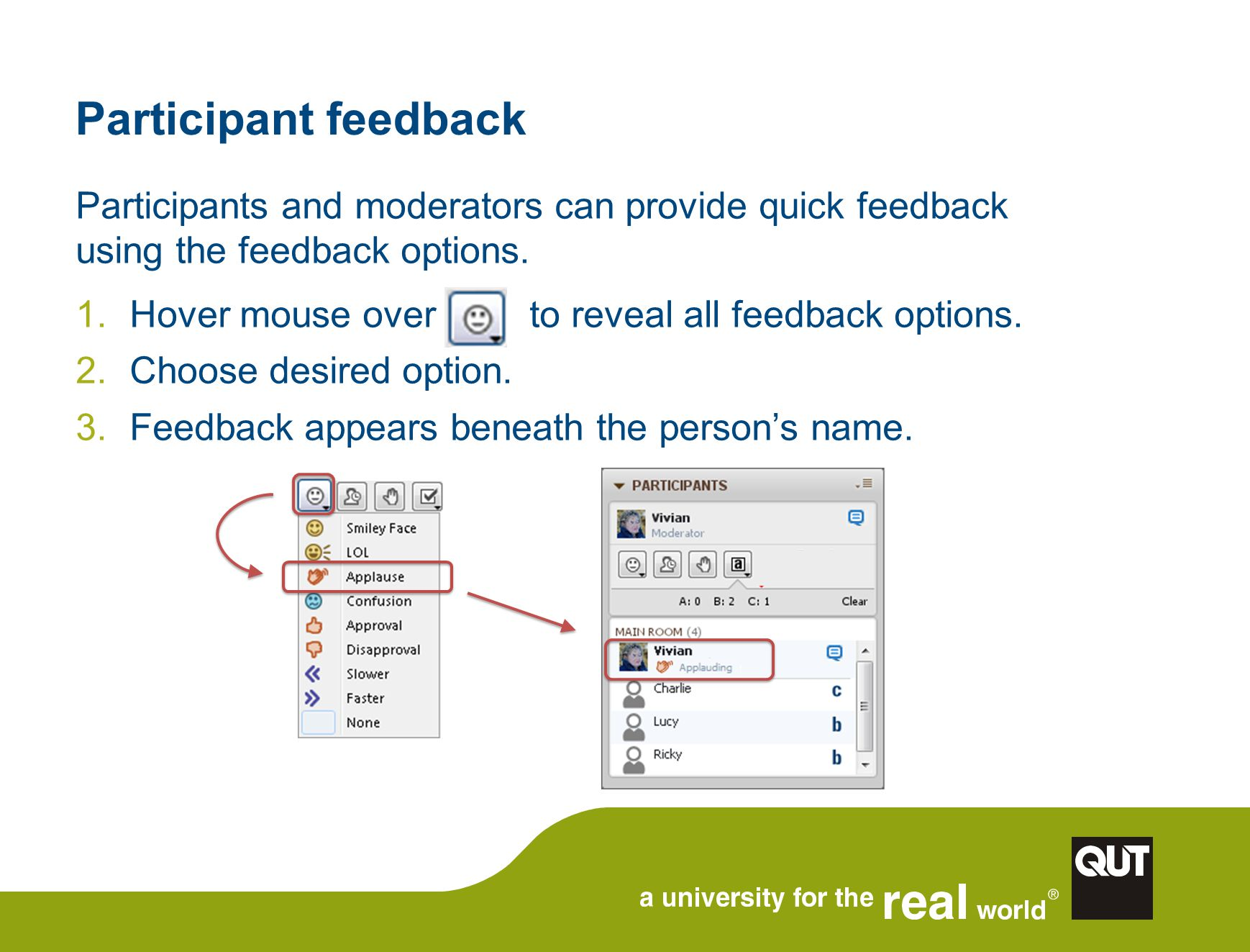 Participant feedback Participants and moderators can provide quick feedback using the feedback options.