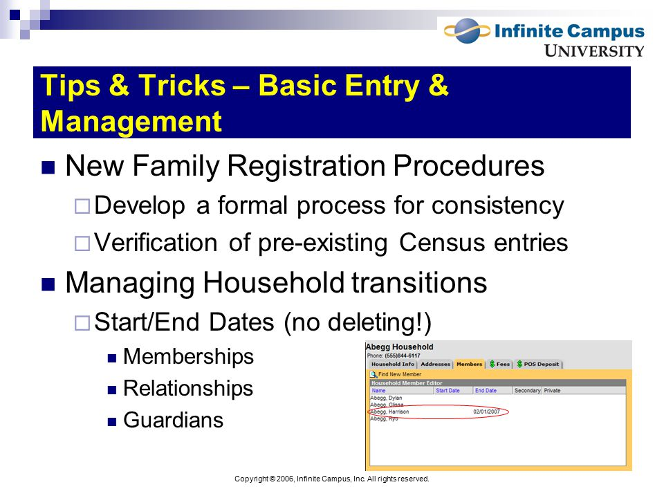 Copyright © 2006, Infinite Campus, Inc. All rights reserved. Tips & Tricks – Basic Entry & Management New Family Registration Procedures  Develop a f