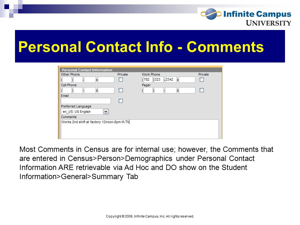 Copyright © 2006, Infinite Campus, Inc. All rights reserved. Personal Contact Info - Comments Most Comments in Census are for internal use; however, t