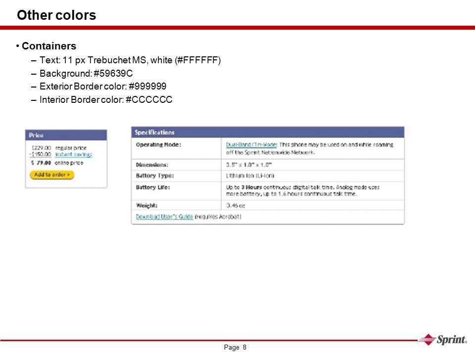 Page 8 Other colors Containers –Text: 11 px Trebuchet MS, white (#FFFFFF) –Background: #59639C –Exterior Border color: #999999 –Interior Border color: #CCCCCC
