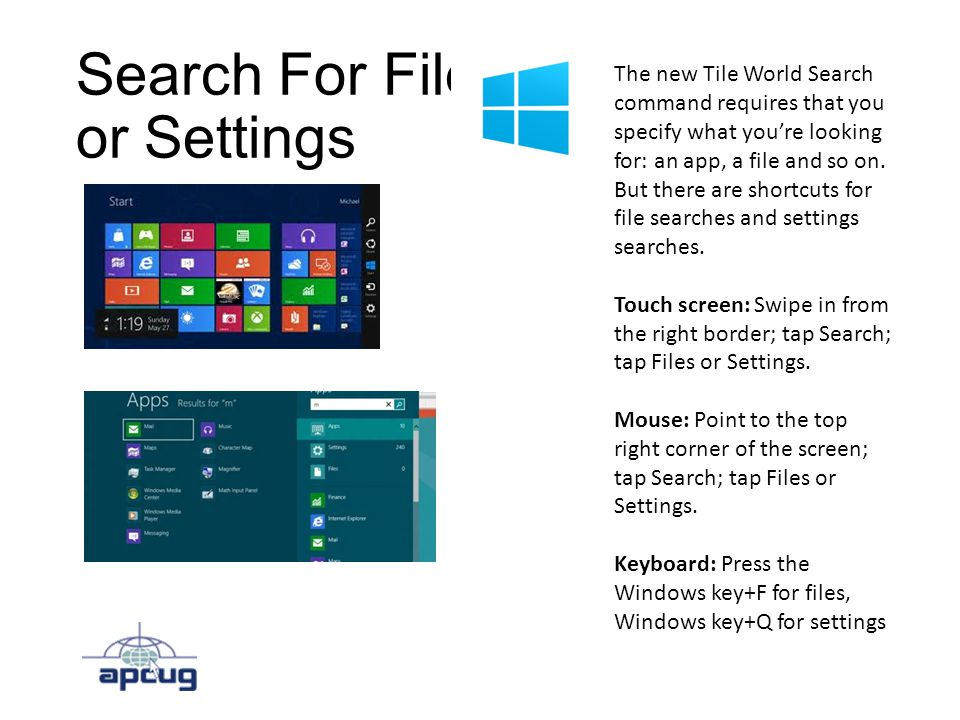 Search For Files or Settings The new Tile World Search command requires that you specify what you're looking for: an app, a file and so on.