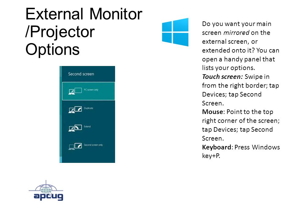 External Monitor /Projector Options Do you want your main screen mirrored on the external screen, or extended onto it.