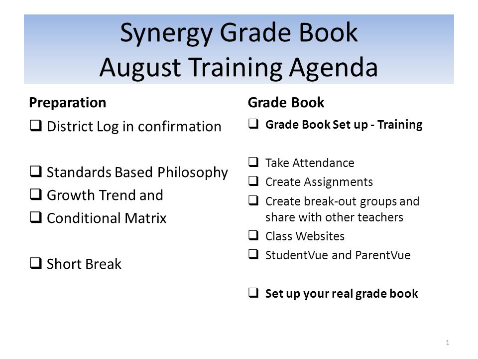 Synergy Grade Book August Training Agenda Preparation  District Log in confirmation  Standards Based Philosophy  Growth Trend and  Conditional Mat