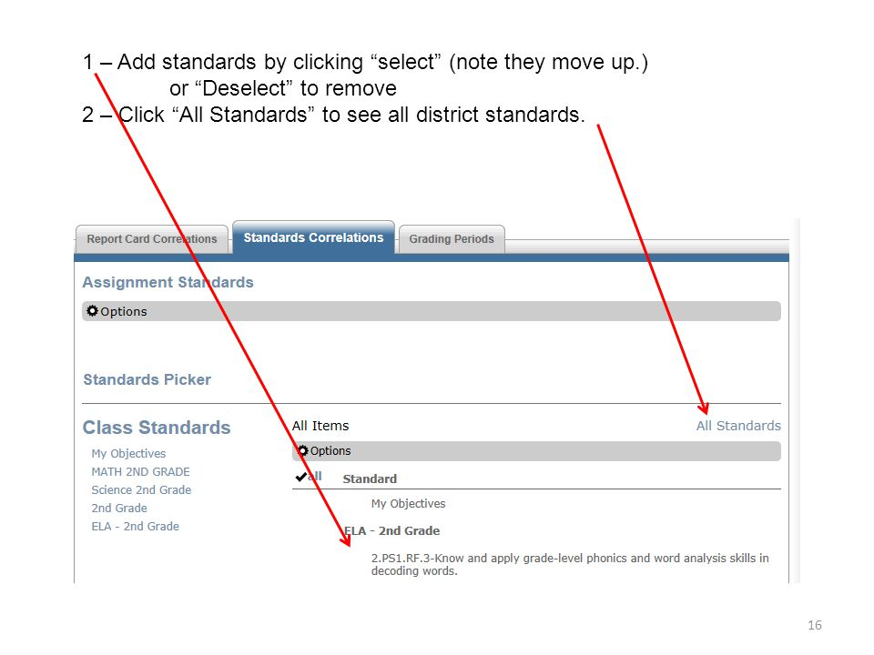 """16 1 – Add standards by clicking """"select"""" (note they move up.) or """"Deselect"""" to remove 2 – Click """"All Standards"""" to see all district standards."""