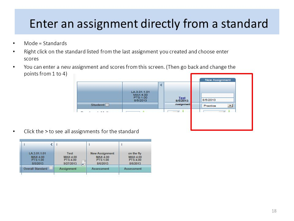 Enter an assignment directly from a standard Mode = Standards Right click on the standard listed from the last assignment you created and choose enter