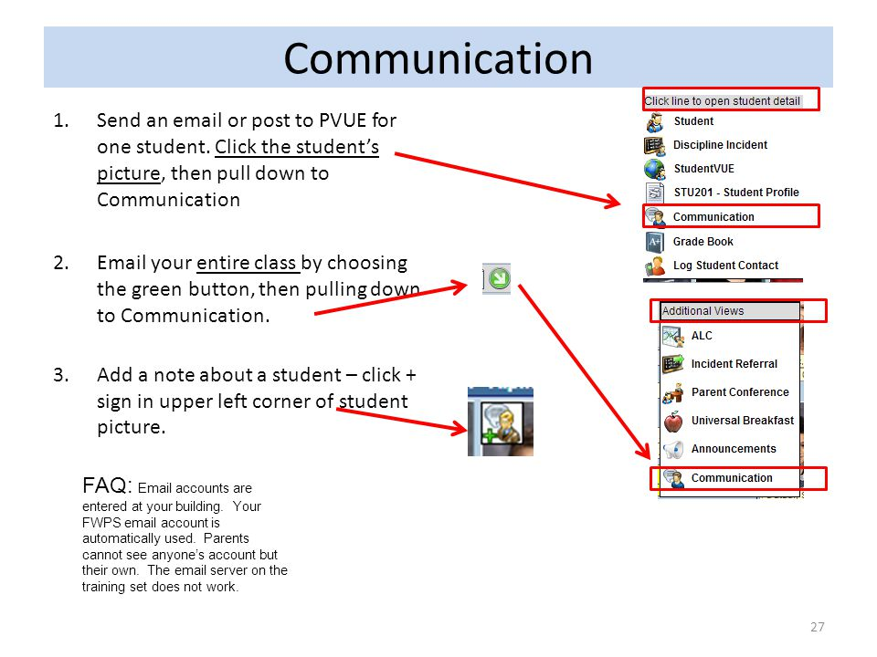 Communication 1.Send an email or post to PVUE for one student. Click the student's picture, then pull down to Communication 2.Email your entire class