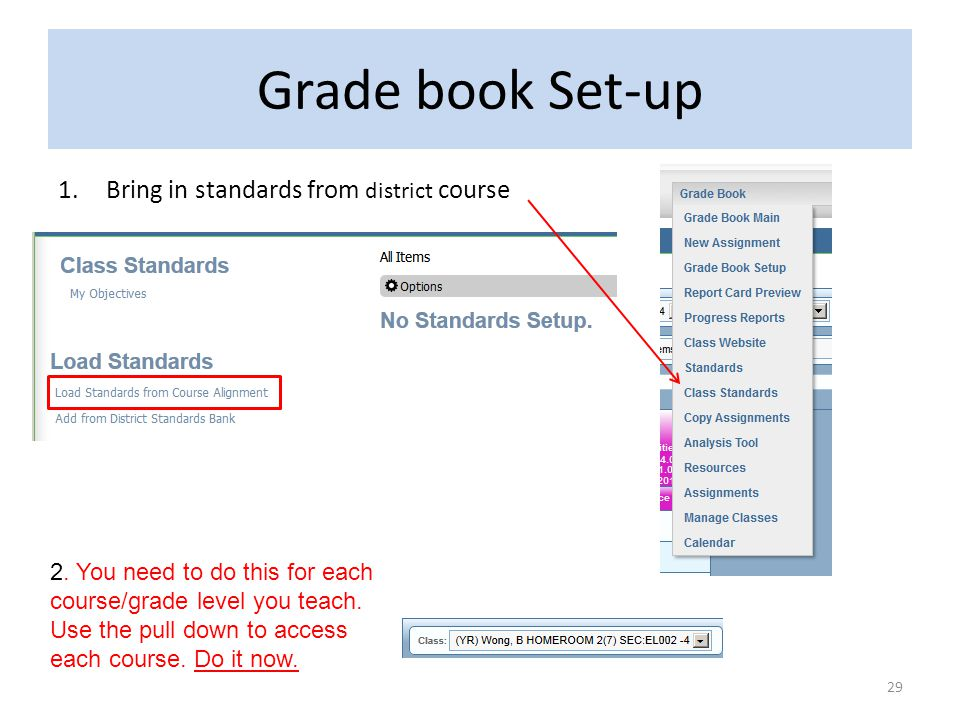 Grade book Set-up 1.Bring in standards from district course 29 2. You need to do this for each course/grade level you teach. Use the pull down to acce