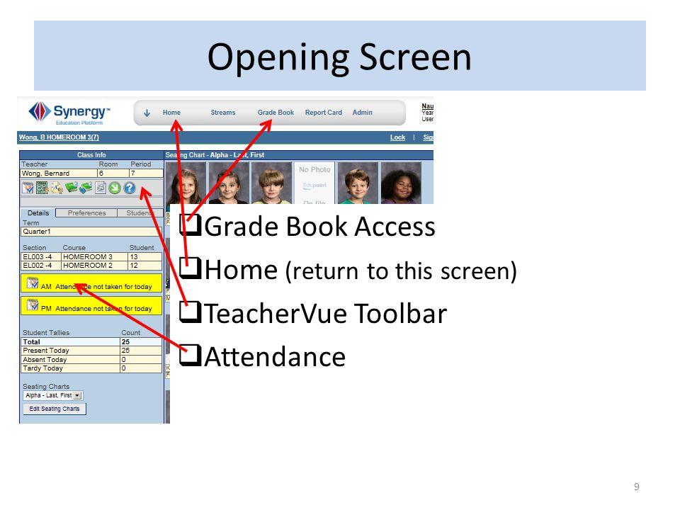 Opening Screen 9  Grade Book Access  Home (return to this screen)  TeacherVue Toolbar  Attendance