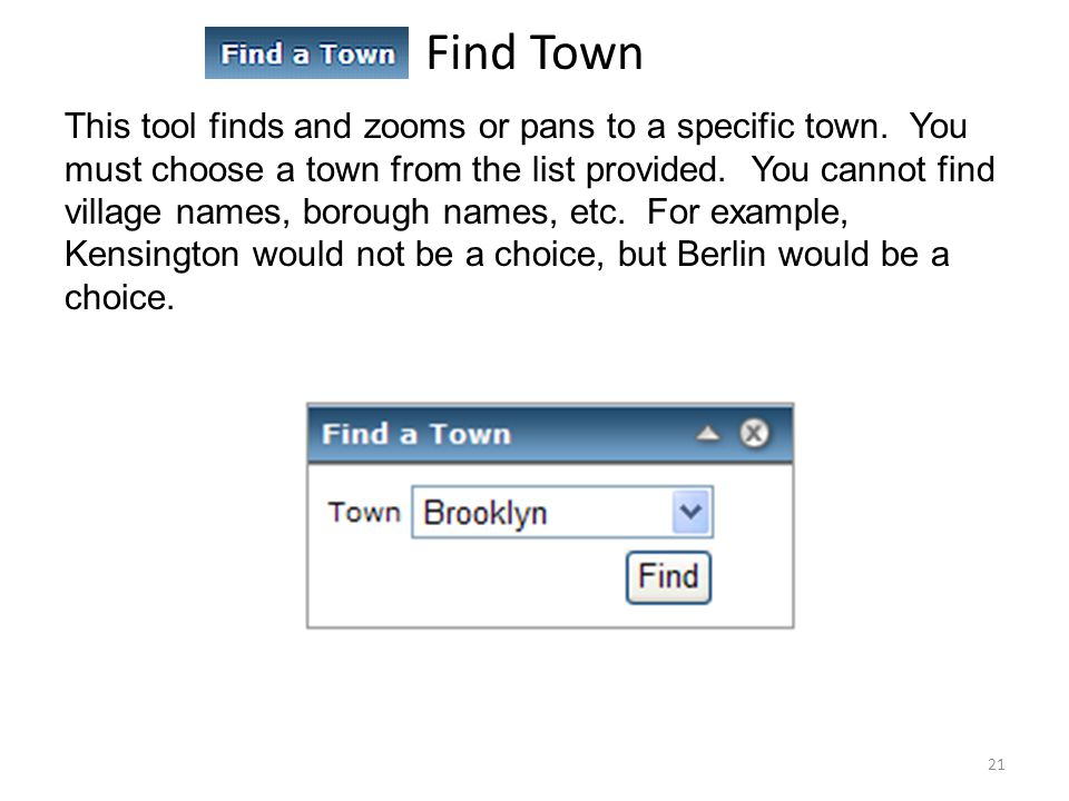 Find Town This tool finds and zooms or pans to a specific town.
