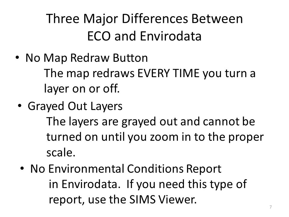 Three Major Differences Between ECO and Envirodata No Map Redraw Button The map redraws EVERY TIME you turn a layer on or off.