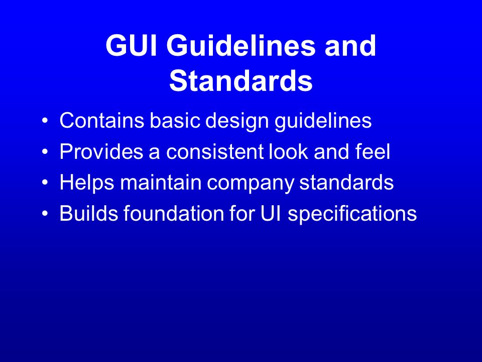 User Interface Specification Blueprint for all user interfaces Contains user interface layouts and overall application map Describes function of all user interface components Details the layout, behavior, and flow of all UI content Establishes detailed requirements Provides verification testing