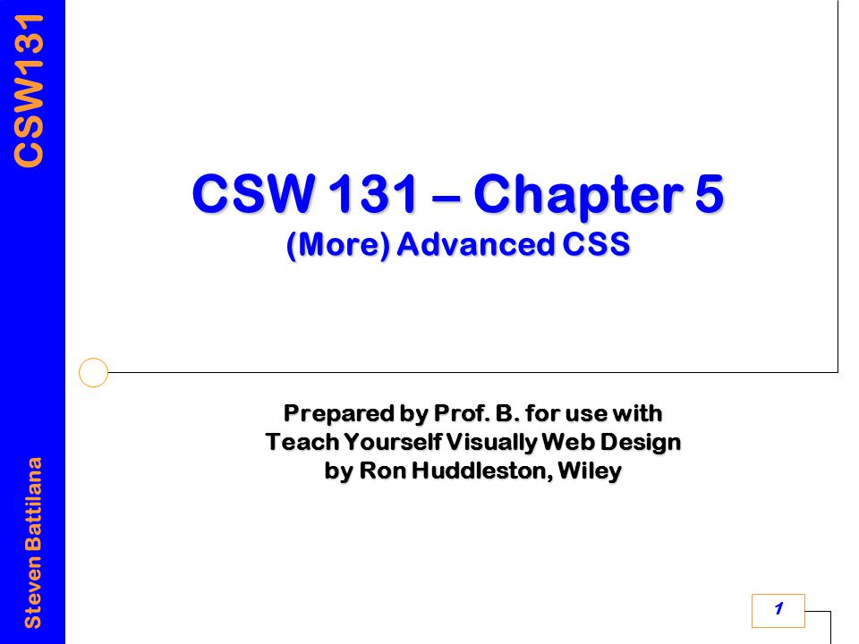 CSW131 Steven Battilana 1 CSW 131 – Chapter 5 (More) Advanced CSS Prepared by Prof.