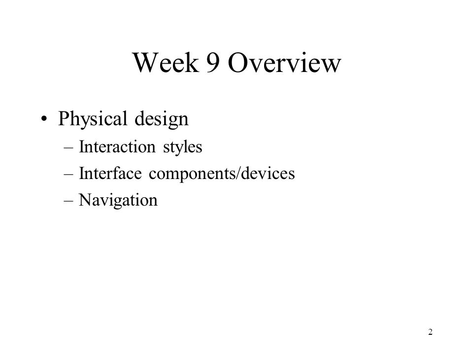 2 Week 9 Overview Physical design –Interaction styles –Interface components/devices –Navigation