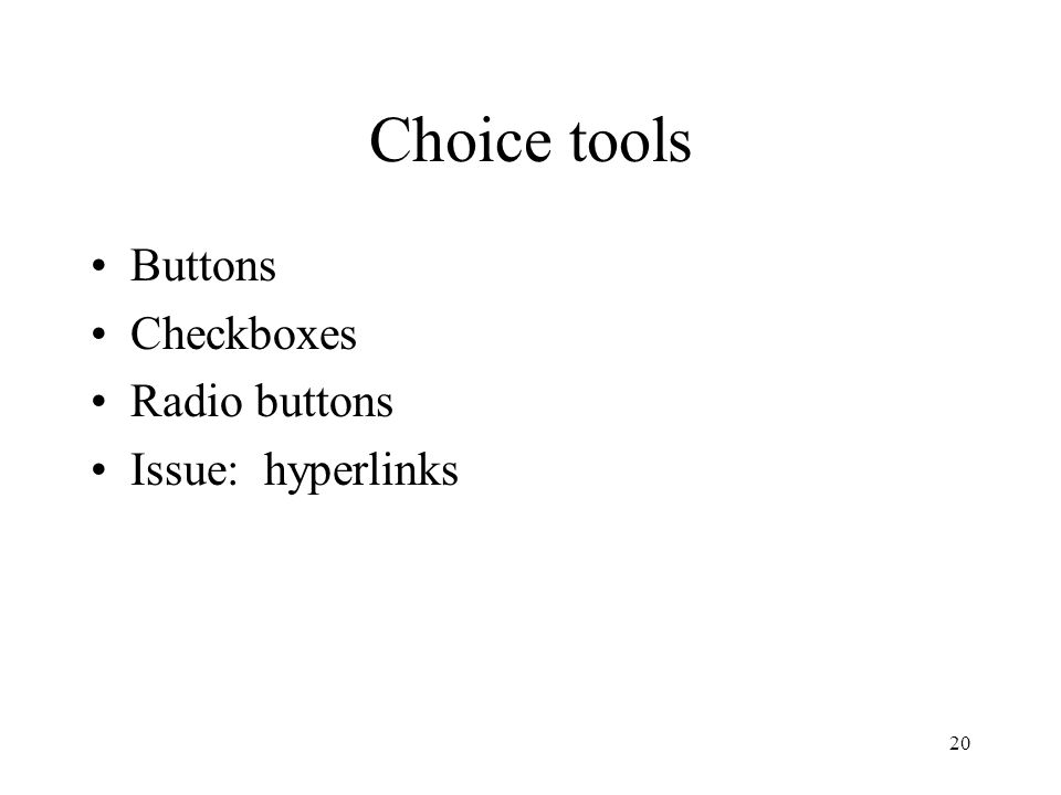 20 Choice tools Buttons Checkboxes Radio buttons Issue: hyperlinks