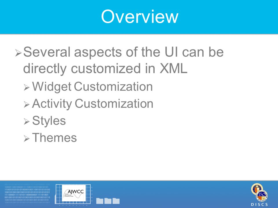 Overview  Several aspects of the UI can be directly customized in XML  Widget Customization  Activity Customization  Styles  Themes