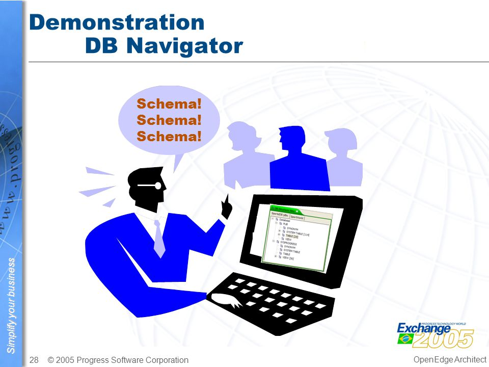 Simplify your business © 2005 Progress Software Corporation28 OpenEdge Architect Demonstration DB Navigator Schema!