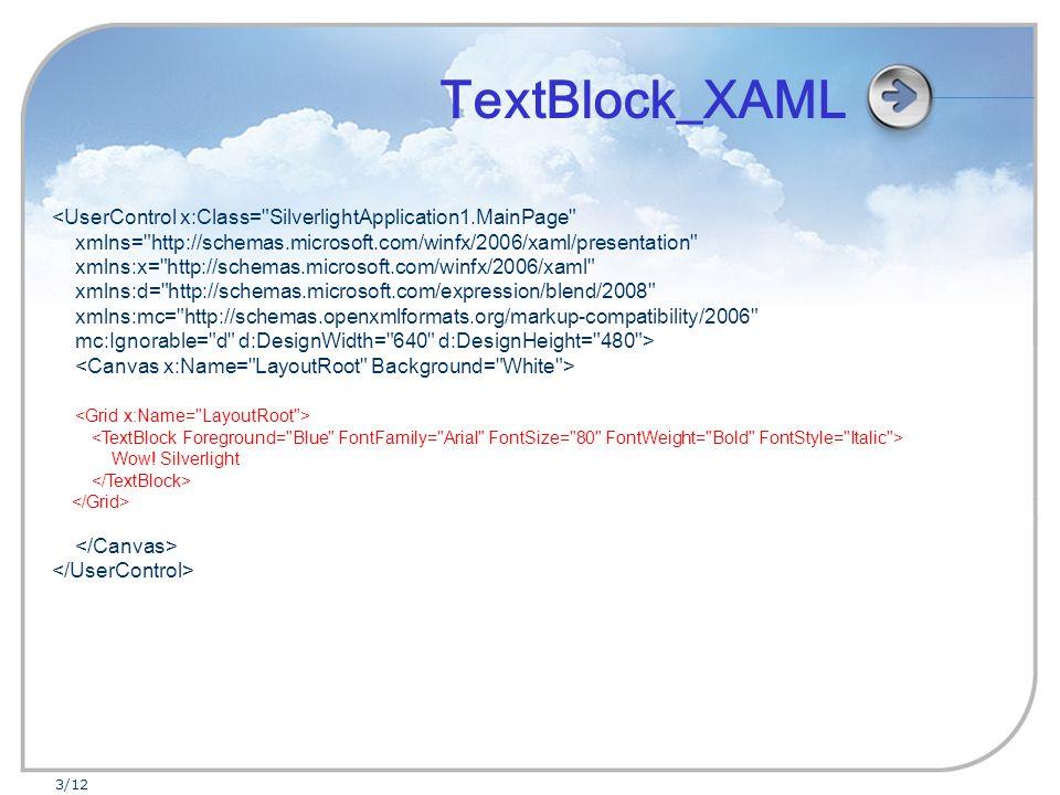 3/12 <UserControl x:Class= SilverlightApplication1.MainPage xmlns= http://schemas.microsoft.com/winfx/2006/xaml/presentation xmlns:x= http://schemas.microsoft.com/winfx/2006/xaml xmlns:d= http://schemas.microsoft.com/expression/blend/2008 xmlns:mc= http://schemas.openxmlformats.org/markup-compatibility/2006 mc:Ignorable= d d:DesignWidth= 640 d:DesignHeight= 480 > Wow.
