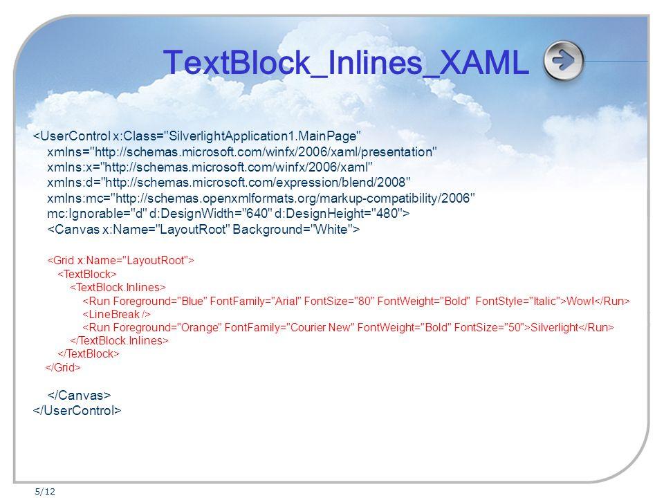 5/12 <UserControl x:Class= SilverlightApplication1.MainPage xmlns= http://schemas.microsoft.com/winfx/2006/xaml/presentation xmlns:x= http://schemas.microsoft.com/winfx/2006/xaml xmlns:d= http://schemas.microsoft.com/expression/blend/2008 xmlns:mc= http://schemas.openxmlformats.org/markup-compatibility/2006 mc:Ignorable= d d:DesignWidth= 640 d:DesignHeight= 480 > Wow.