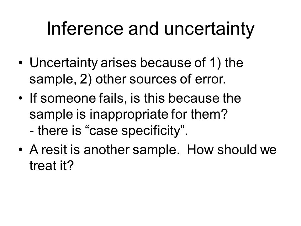 Inference and uncertainty Uncertainty arises because of 1) the sample, 2) other sources of error.