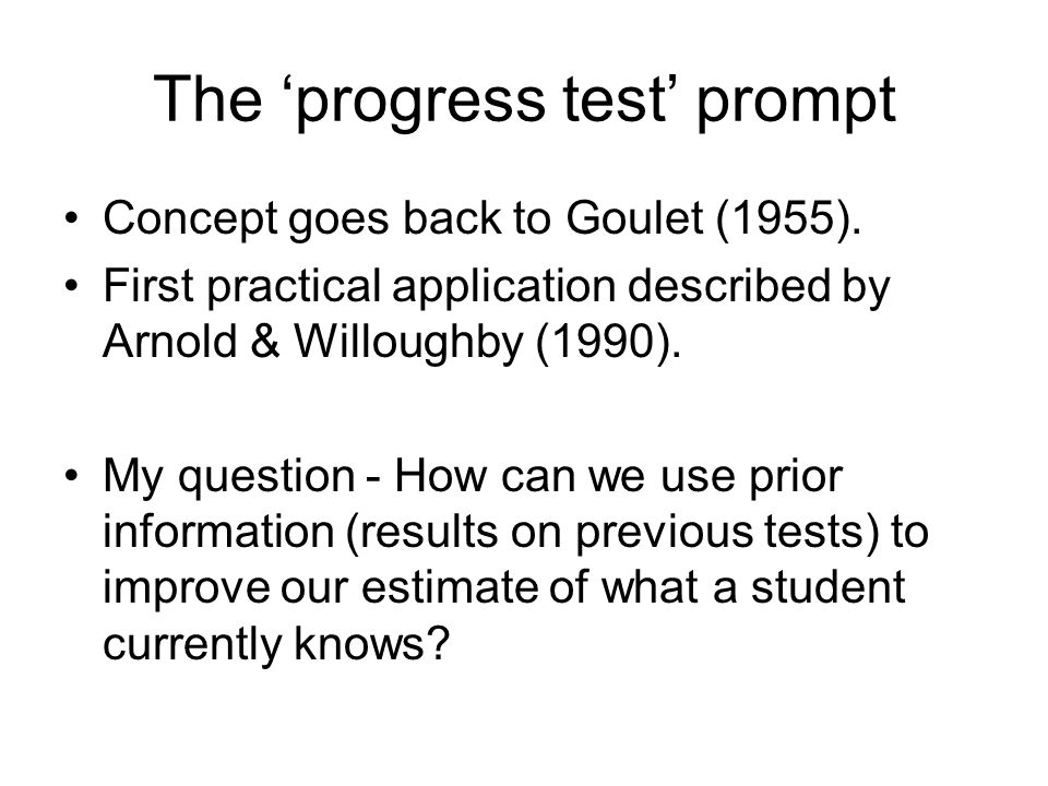 The 'progress test' prompt Concept goes back to Goulet (1955).