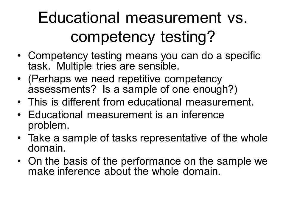 Educational measurement vs. competency testing.