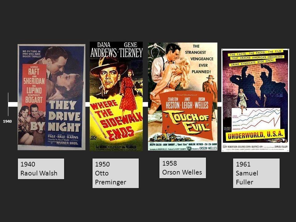 1940 Raoul Walsh 1950 Otto Preminger 1961 Samuel Fuller 1958 Orson Welles