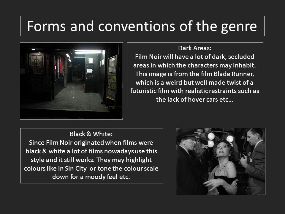 Dark Areas: Film Noir will have a lot of dark, secluded areas in which the characters may inhabit.