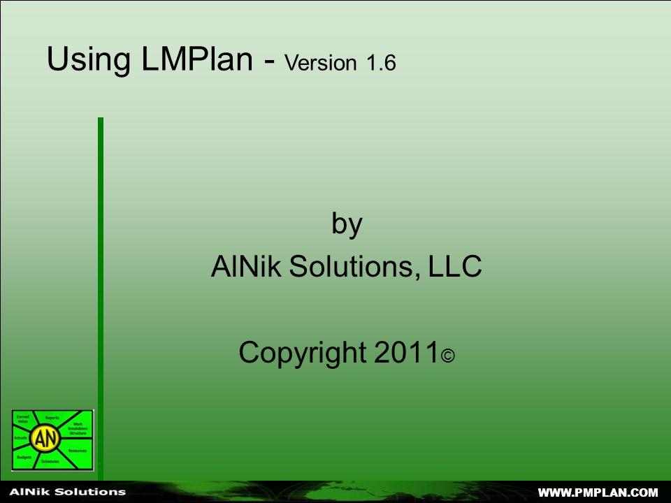 WWW.PMPLAN.COM Using LMPlan - Version 1.6 by AlNik Solutions, LLC Copyright 2011 ©
