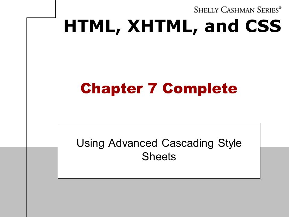 HTML, XHTML, and CSS Chapter 7 Complete Using Advanced Cascading Style Sheets