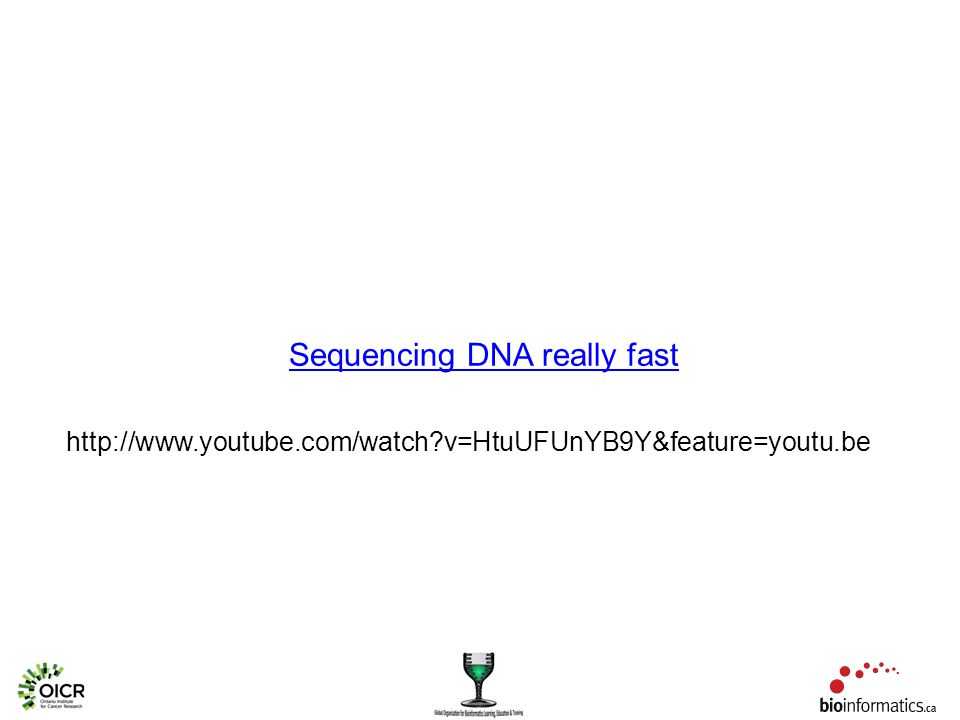 Sequencing DNA really fast http://www.youtube.com/watch v=HtuUFUnYB9Y&feature=youtu.be