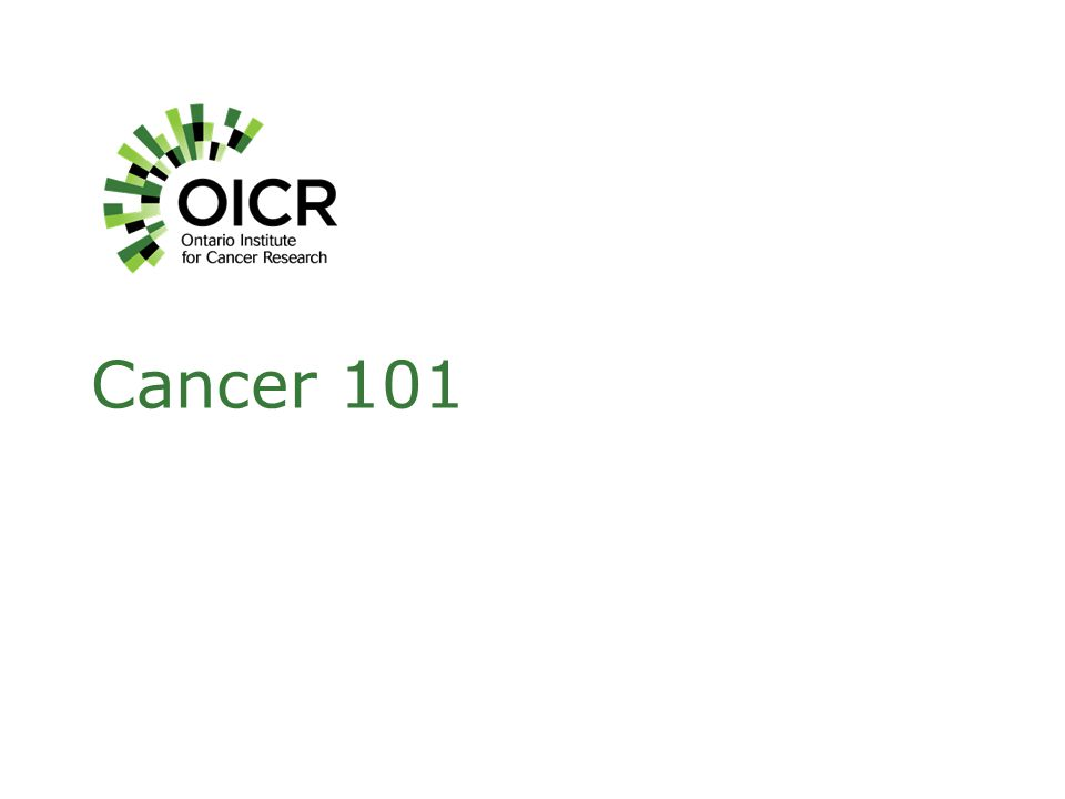 What is Cancer? Cancers are diseases of unstoppable cell growth Over 200 different types of cancer!
