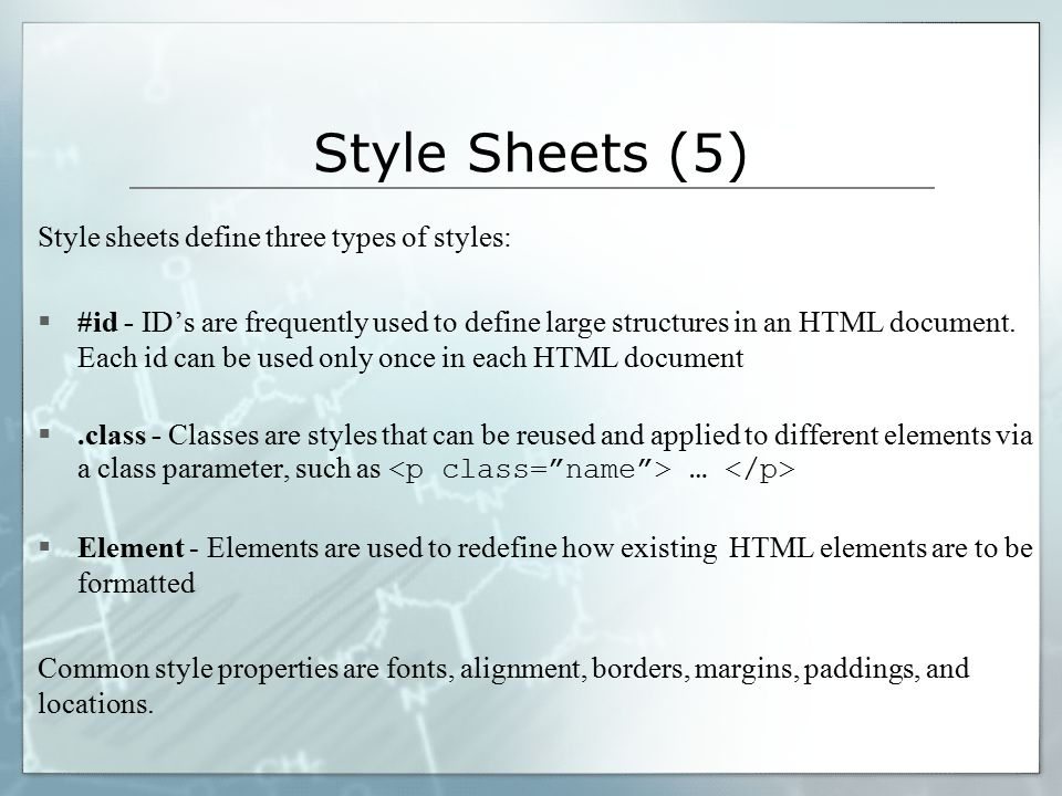 Style Sheets (5) Style sheets define three types of styles:  #id - ID's are frequently used to define large structures in an HTML document.