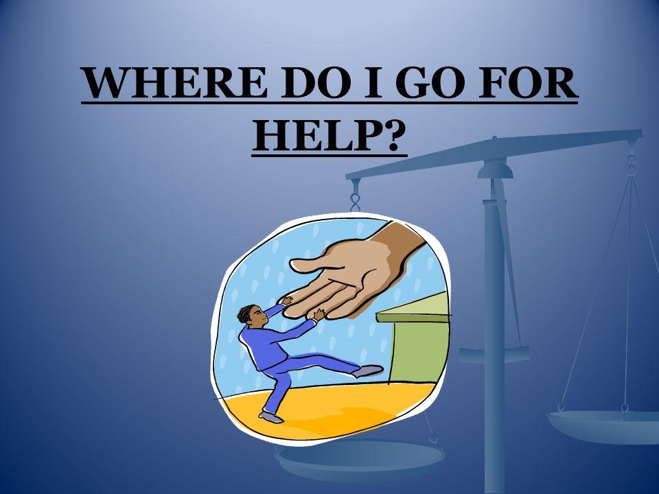 WHERE DO I GO FOR HELP?