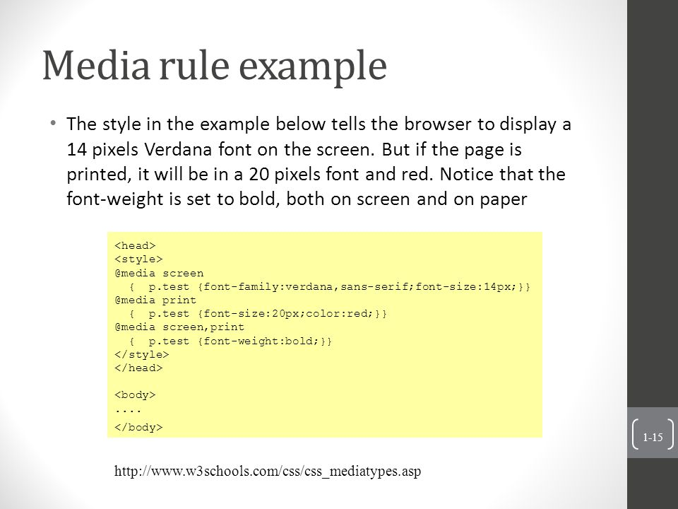 Media rule example The style in the example below tells the browser to display a 14 pixels Verdana font on the screen.