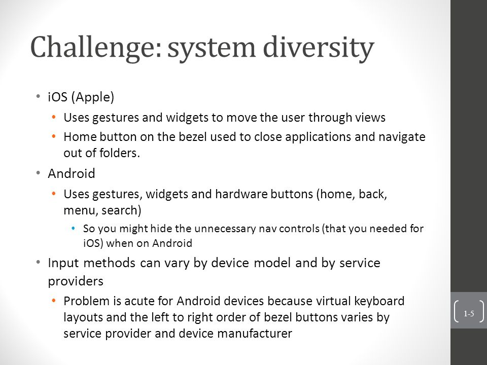 Look native There are device/brand-specific conventions and expectations Especially for Apple E.g.