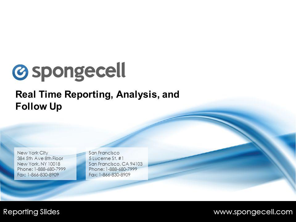 Spongecell ADS 1 Presentation By: Vikram Bhaskaran Daniel Feiner Andres M. Morón Shyra Smart Robert Tolson Reporting Slides www.spongecell.com Real Ti