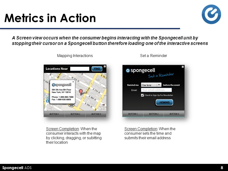 Spongecell ADS 8 Metrics in Action Screen Completion: When the consumer interacts with the map by clicking, dragging, or subitting their location Scre
