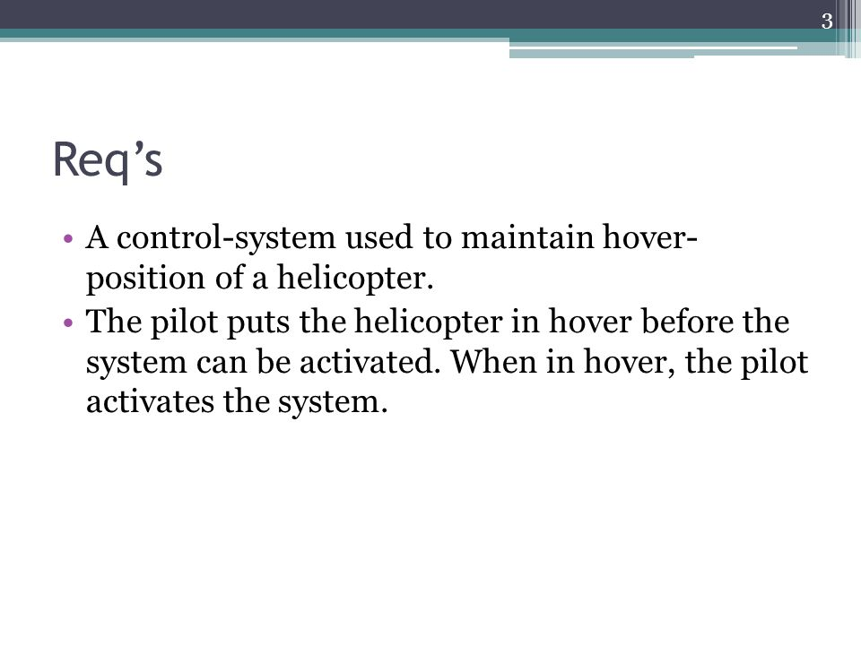 Req's A control-system used to maintain hover- position of a helicopter. The pilot puts the helicopter in hover before the system can be activated. Wh