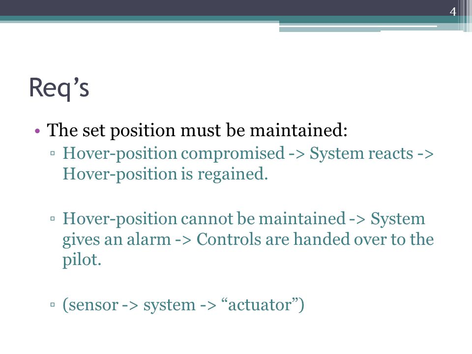 Req's The set position must be maintained: ▫Hover-position compromised -> System reacts -> Hover-position is regained.