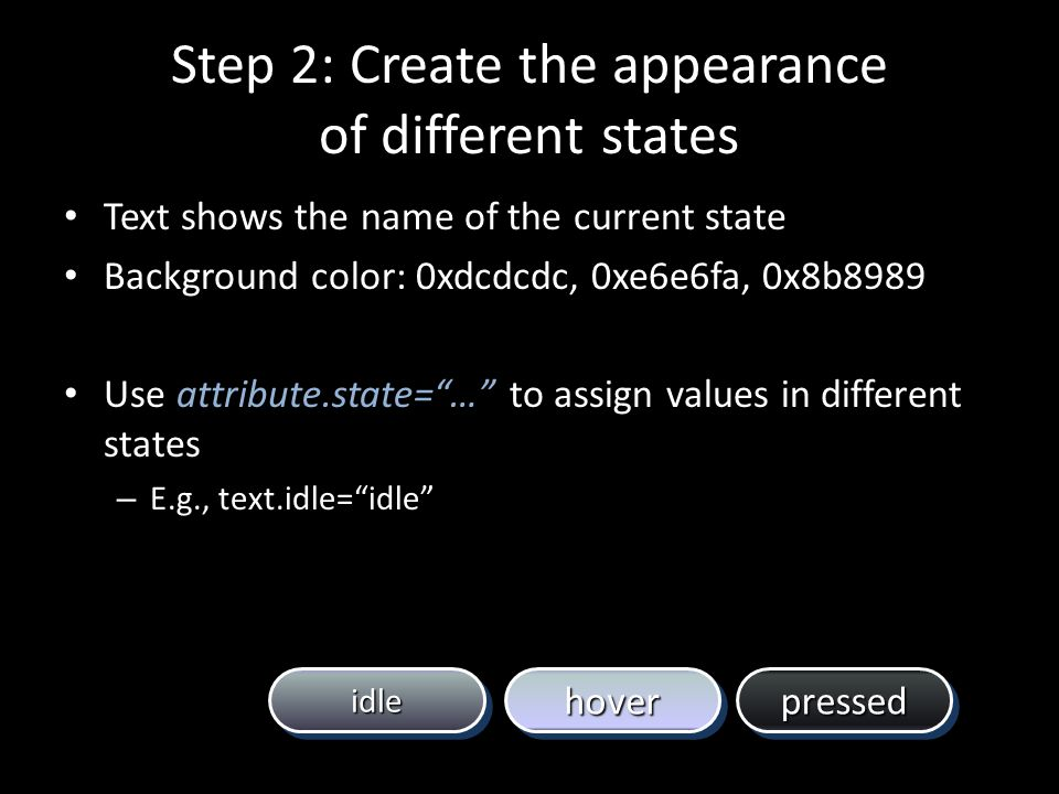 Step 2: Create the appearance of different states Text shows the name of the current state Background color: 0xdcdcdc, 0xe6e6fa, 0x8b8989 Use attribut