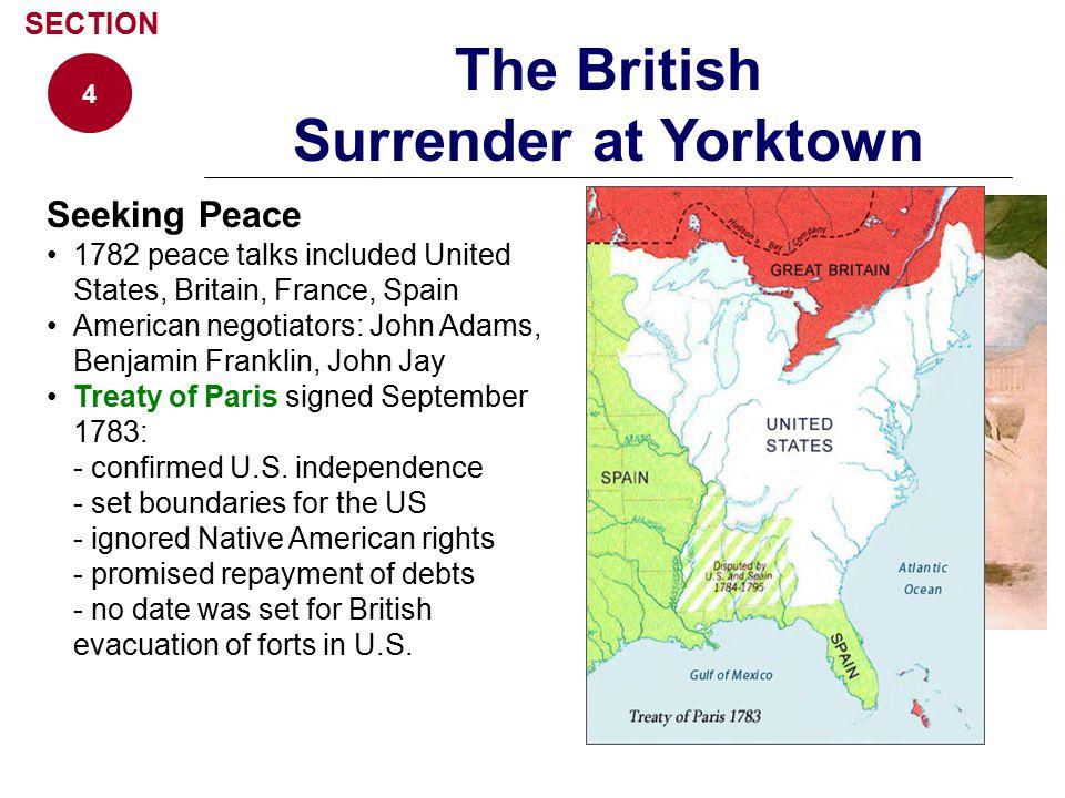 Seeking Peace 1782 peace talks included United States, Britain, France, Spain American negotiators: John Adams, Benjamin Franklin, John Jay Treaty of Paris signed September 1783: - confirmed U.S.