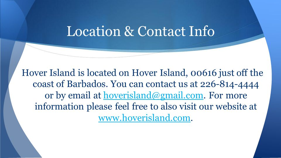 Location & Contact Info Hover Island is located on Hover Island, 00616 just off the coast of Barbados.