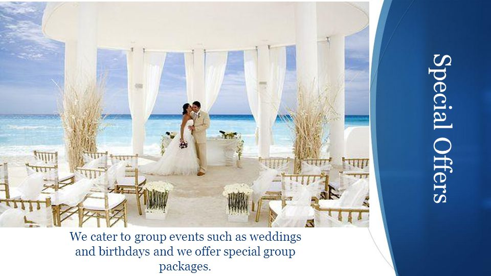 Special Offers We cater to group events such as weddings and birthdays and we offer special group packages.