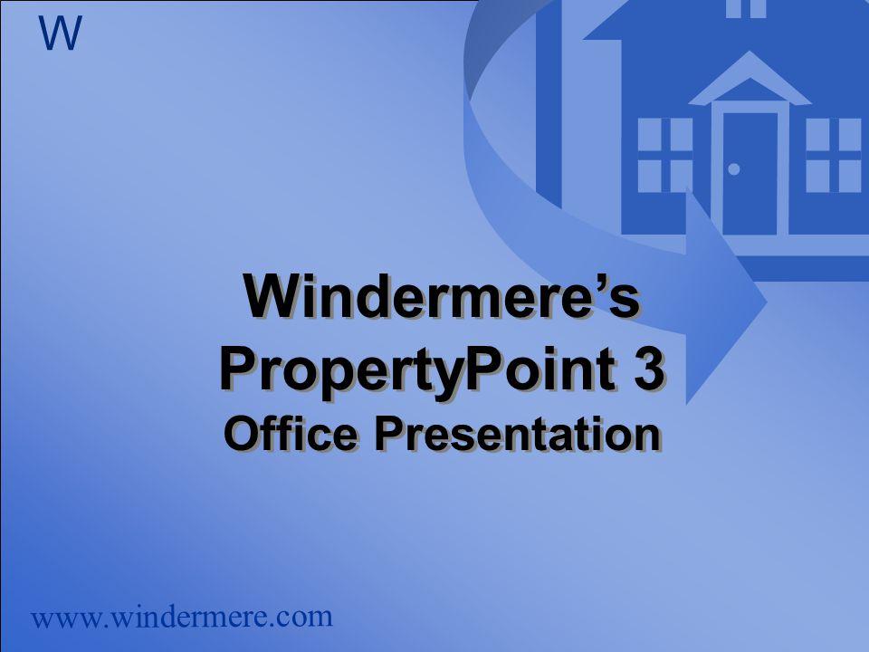 www.windermere.com W Windermere's PropertyPoint 3 Office Presentation Windermere's PropertyPoint 3 Office Presentation