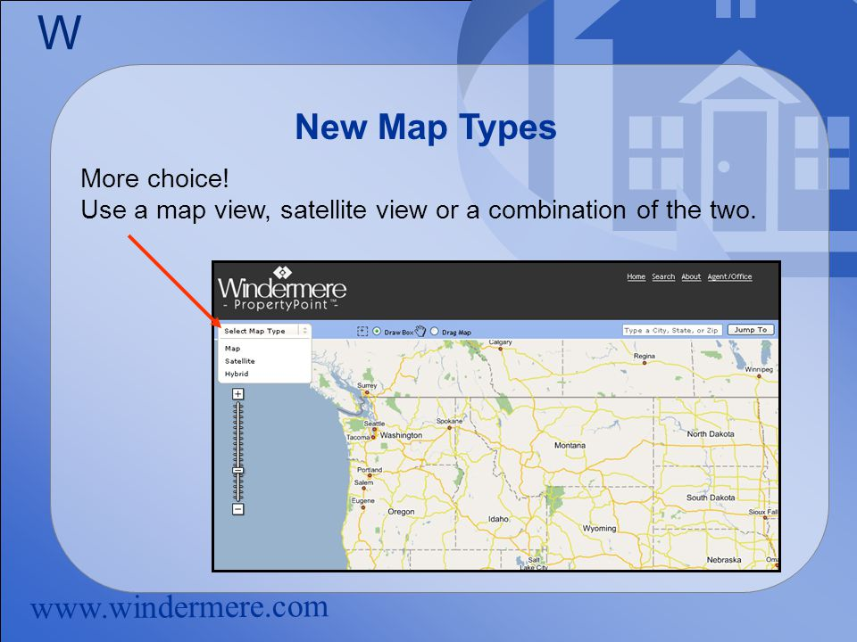www.windermere.com W New Map Types More choice.