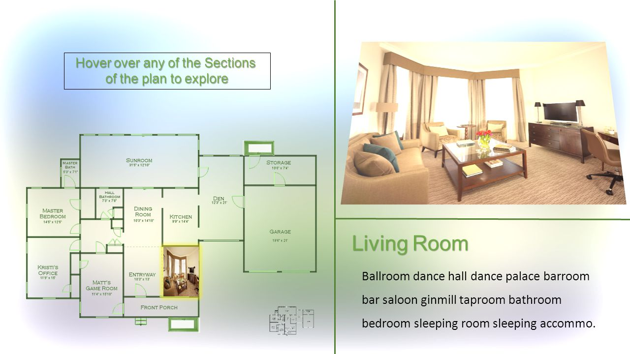 Hover over any of the Sections of the plan to explore Living Room Ballroom dance hall dance palace barroom bar saloon ginmill taproom bathroom bedroom sleeping room sleeping accommo.