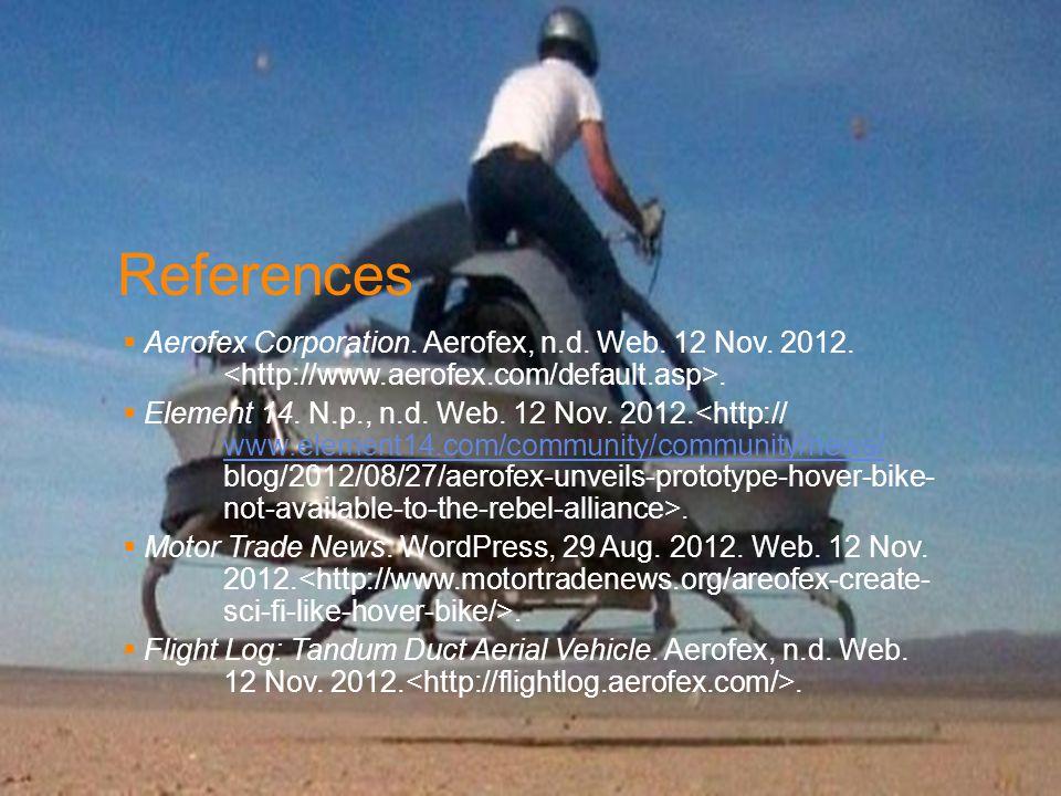References  Aerofex Corporation. Aerofex, n.d. Web. 12 Nov. 2012..  Element 14. N.p., n.d. Web. 12 Nov. 2012.. www.element14.com/community/community