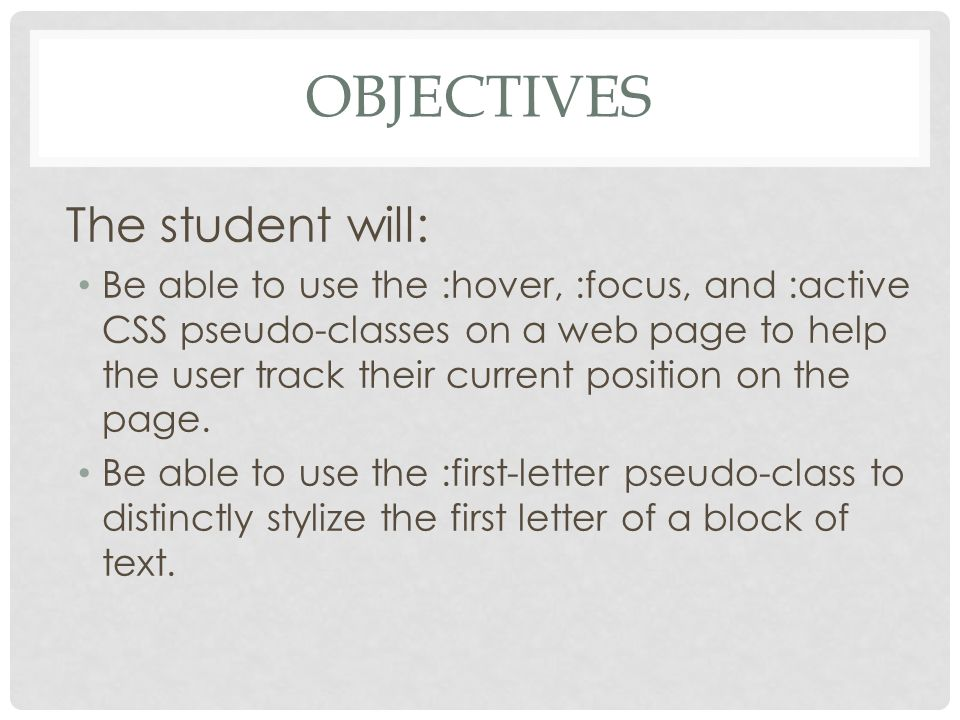 OBJECTIVES The student will: Be able to use the :hover, :focus, and :active CSS pseudo-classes on a web page to help the user track their current posi